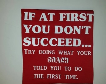 If at first you don't succeed try doing what your coach told you to do the first time shirt - funny t shirt sayings - t-shirt with saying