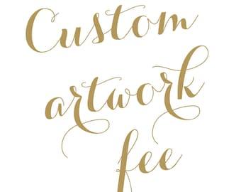 Custom Artwork Fee for customer supplied art