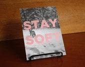 Postcard : Stay soft.
