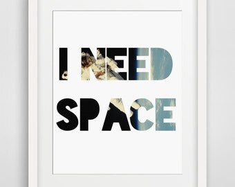 Space Art, Space Printable, Funny Printable, Digital Download, Outer Space, Space Print, Space Poster, Astronomy, I Need, 8x10, 4x6, 11x14