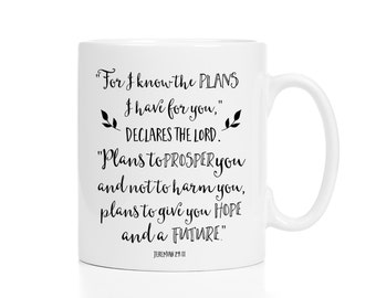 For I Know The Plans I Have For You Mug / Jeremiah 29:11 / Bible Verse Mug / Christian Gift / 11 or 15 oz.