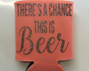 There's A Chance This Is Beer Can Cooler / Beer Can Cooler/ Funny Cozie/ Humor Cozie/ Beer Cozie