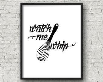 Watch Me Whip, Printable Wall Art, Kitchen Wall Art