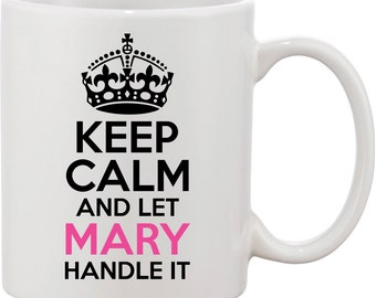 Gift for Her|Keep Calm and Let Mary Handle it Coffee Mug. Great Gift for Mom|Great Gift for Sister|Great Gift for Best Friend|Keep Calm Mug
