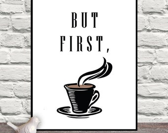 But First Coffee, Coffee, Coffee Cup, Coffee Print, Coffee Art, Kitchen Art, Wall Art, Home Decor, Cafe, Black and White, Typography, Art