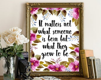 Albus Dumbledore quote,printable art,J.K Rowling quote,It matters not what someone is born,J.K Rowling quote,Harry POTTER quote,