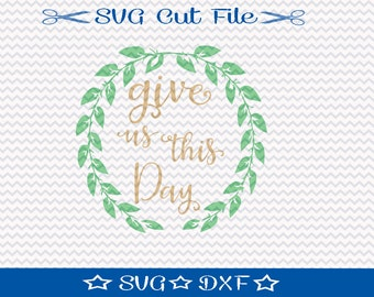 Give Us This Day SVG Cut File / SVG Cut File for Silhouette or Cricut / Motivational Quote Svg / Family Svg / Prayer Svg