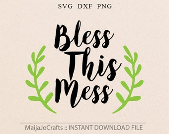 Bless this mess SVG, DXF, Png Clipart Cricut Files for Cutting Machines Cameo Christian apparel diy shirt Christian svg Cricut downloads