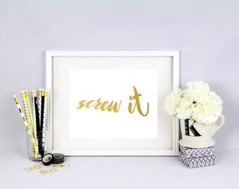 Screw It, Digital, Gold Foil Print, Funny Print, Humor Print, Demotivational Print, Digital Download