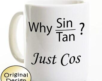 Math Teacher Coffee Mug - Trigonometry - Just Cos - Sine Cosine Tangent - Math Teacher Gift - Mathematician