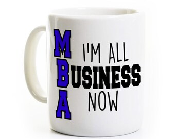 MBA Gift - I'm All Business Now - Gift for Receiving MBA Coffee Mug - Masters of Business Administration Celebrate Congratulate