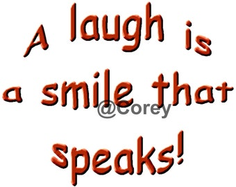 A laugh is a smile that speaks!