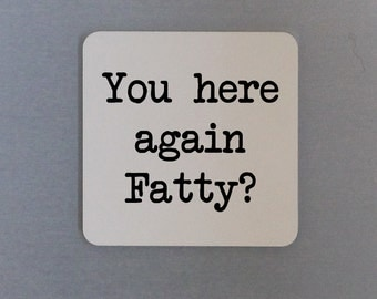 funny (adult theme) you here again fatso fridge magnet