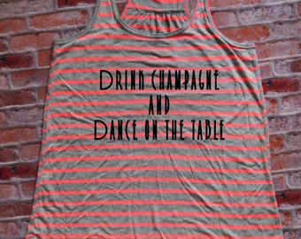 Drink Champagne and Dance on the table Women's Flowy Racerback Tank - bridal party tank - engagement - bachelorette party tank