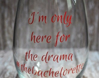 The Bachelorette Wine Glass - I'm only here for the drama #thebachelorette Stemless Wine glass - VINYL Lettering