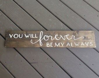You Will Forever Be My Always Wood Sign, Love Sign, Wedding Sign, Rustic Decor, Wedding Decor, Rustic Signs