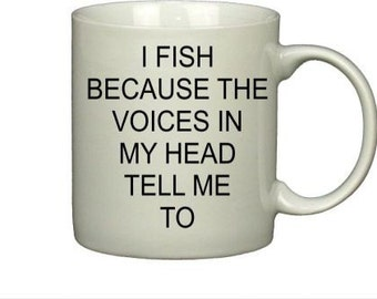 I Fish Because the Voices Tell Me To Mug