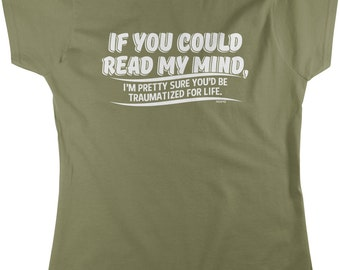 If You Could Read My Mind, You'd be Traumatized For Life Women's T-shirt, NOFO_00773