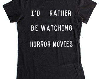 I'd Rather Be Watching Horror Movies T-Shirt WOMENS -  S M L XL  -  Available in black, heather grey, charcoal heather, and white