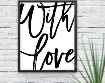 With Love Poster, Inspirational Phrase, Graphic Art, Print Design, Wall Decor, Printable Gift, Typography Print, Black and White, B&W