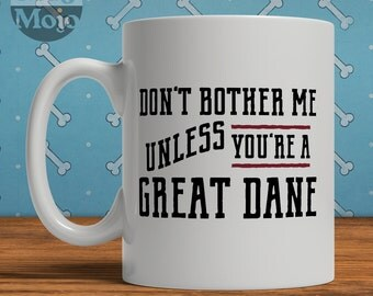 Great Dane Mug - Don't Bother Me Unless You're A Great Dane - Funny Coffee Mug For Dog Lovers