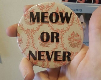"3 inch Round ""Meow Or Never"" Refrigerator Magnet"