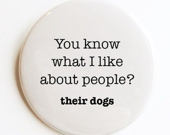 You know what i like about people? their dogs Pocket Mirror, Pin Back Button or Magnet