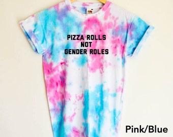 Pizza Rolls not Gender Roles Feminist Shirt - Hippie Tie Dye Shirt (Fair Trade Organic Cotton)