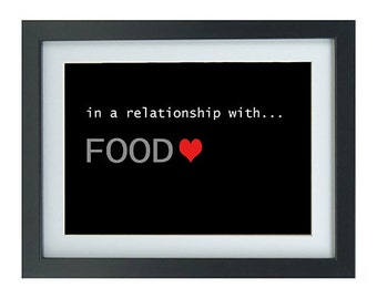 in a relationship with FOOD, mounted and framed print