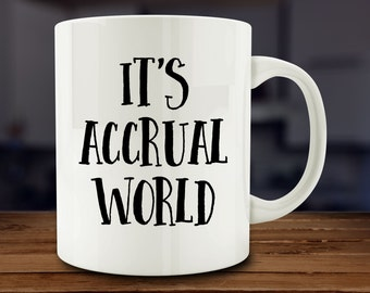 It's Accrual World Mug, funny accounting mug (A176-rts)