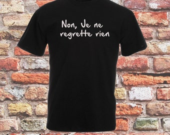 Non, Je ne regrette rien - No, I do not regret anything Funny, Serious, NO SHAME T-SHIRT