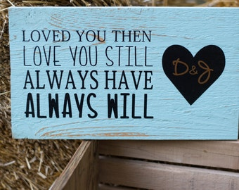 Loved You Then, Love You Still MADE TO ORDER Wedding, Anniversary...