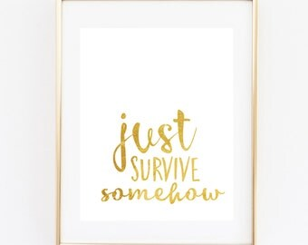 Just Survive Somehow Sign,  Survive sign, Wall Art Sign, Gold sign, 8x10 Instant Printable, I survived sign, Inspirational Home Printable