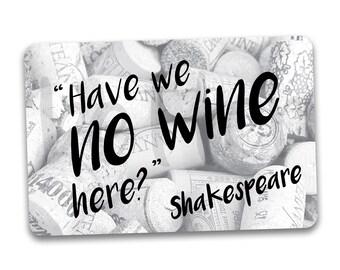 WINE Fridge Magnet. Have We No Wine Here? Shakespeare Quote.