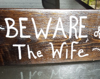 Primitive-Beware of wife sign-man cave signs -garage signs - Sayings signs-reclaimed wood signs- gift for him-Husbands gift-fun sign for him