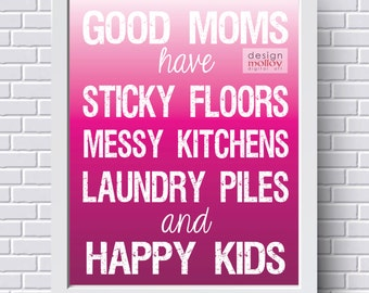 Good Moms have Sticky Floors - Digital Art Download, Instant Download Printable Art, Gift for Mom, Mother's Day Gift, Mom Decor, Typography