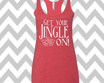 Get Your Jingle On  Ugly Christmas Tank Top Funny Holiday Party Tank Top Ugly Christmas Shirt Tank Top Flowy Racerback Tank Top