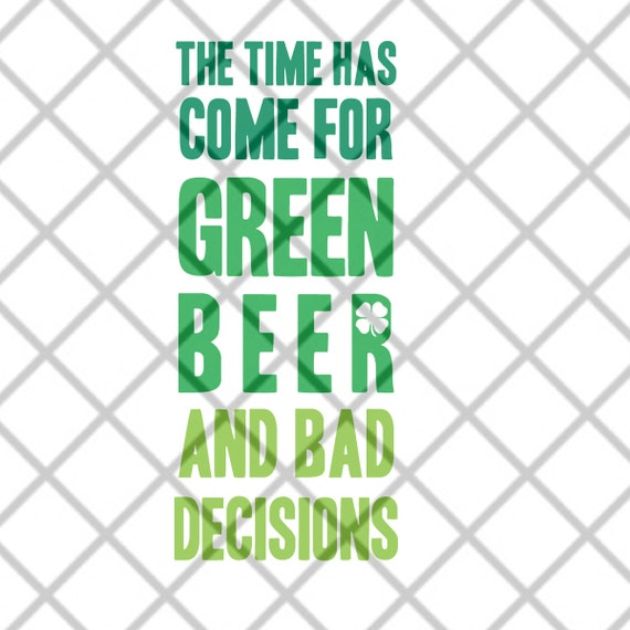 the time has come for green beer and bad decisions digital files svg dxf eps jpg png pdf great scrapbooking project from svgcoop on etsy studio