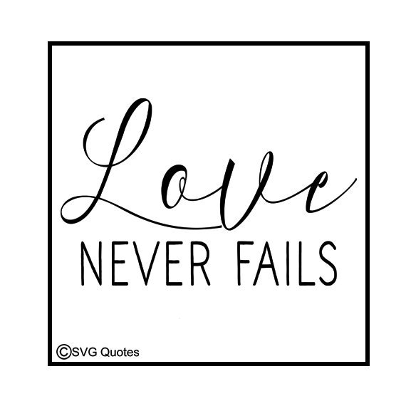 Download Love Never Fails SVG DXF EPS Cutting File For Cricut ...