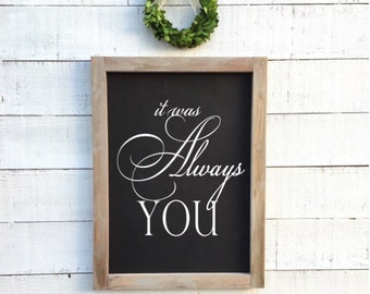 It was always you, framed chalkboard