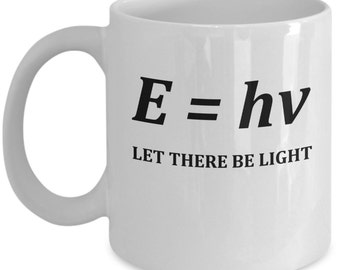 Funny Physics Mugs - E = hv Let There Be Light - Ideal Physicist Gifts
