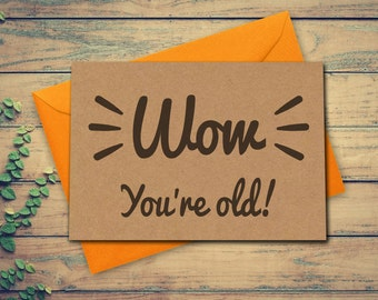 Funny Birthday Card Rude Birthday Card Wow You're Old Greeting Card Card for Him Card for her Card for mum Card for Dad