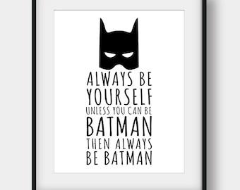 60% OFF Always Be Yourself Unless You Can Be Batman Printable Art, Batman Quote, Batman Print, Boys Room Decor, Printable Nursery Decor