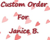 Custom Order for Janice B.