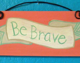 Coral and Mint Be Brave Banner painted on reclaimed recycled wood ready to hang wire hanger hand painted custom