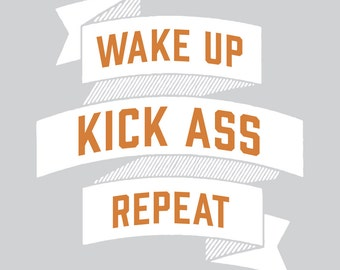 Wake Up, Kick Ass, Repeat. Giclee Motivational Wall Poster Art, Free Ship in US. Great, affordable gift!