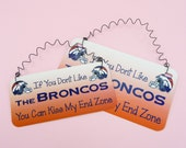 SIGN If You Dont Like The BRONCOS You Can Kiss My End Zone - Metal Aluminum with Curly Wire - Denver Colorado Football Team NFL