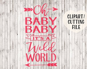 oh baby baby it's a wild world svg, song lyric svg, wall decal svg file, song lyric print, vinyl sayings, tshirt design, cut file, quote svg