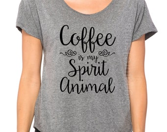 Coffee is my Spirit Animal. Womens shirt. womens t-shirt. Vintage flowy scoop neck tshirt. funny wife gift. tee shirt doman. Birthday Gift.