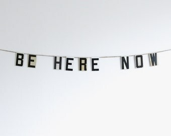 """be here now 